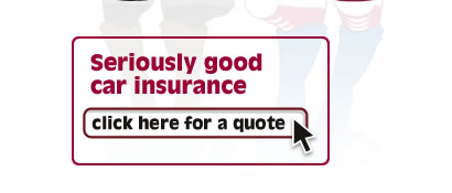 Seriously good car insurance. Click here for a quote
